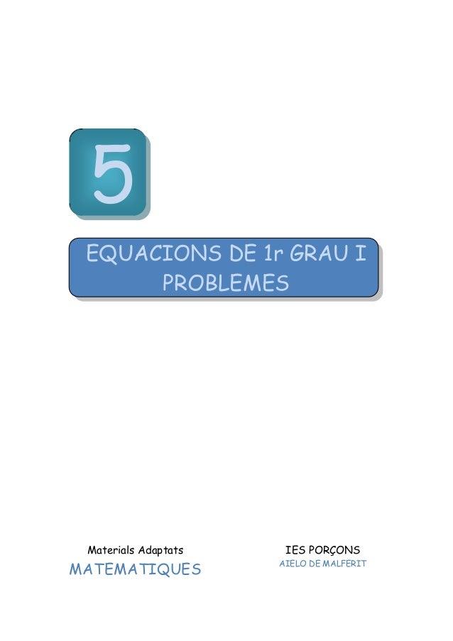 Materials Adaptats MATEMATIQUES IES PORÇONS AIELO DE MALFERIT 5 EQUACIONS DE 1r GRAU I PROBLEMES