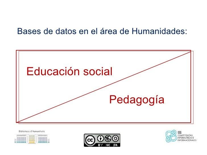 Bases de datos en el área de Humanidades:  Educación social                      Pedagogía