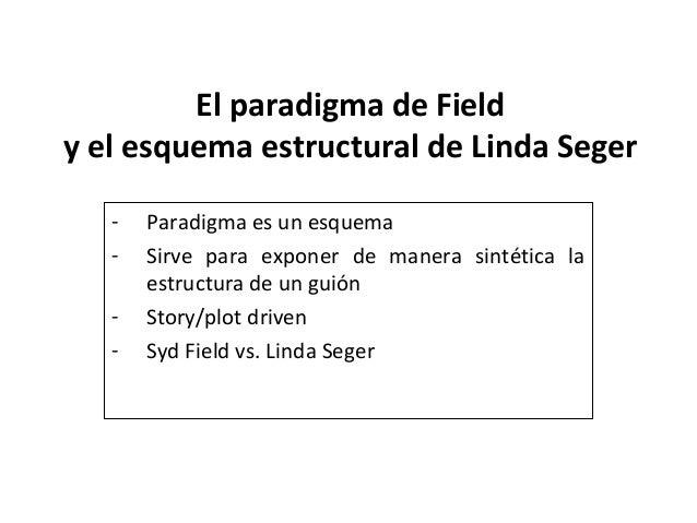 El paradigma de Fieldy el esquema estructural de Linda Seger   -   Paradigma es un esquema   -   Sirve para exponer de man...