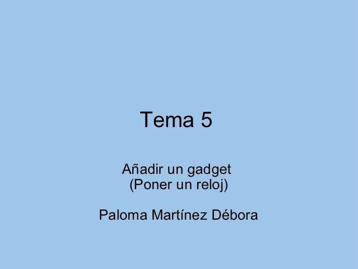 Tema 5 Añadir un gadget (Poner un reloj) Paloma Martínez Débora