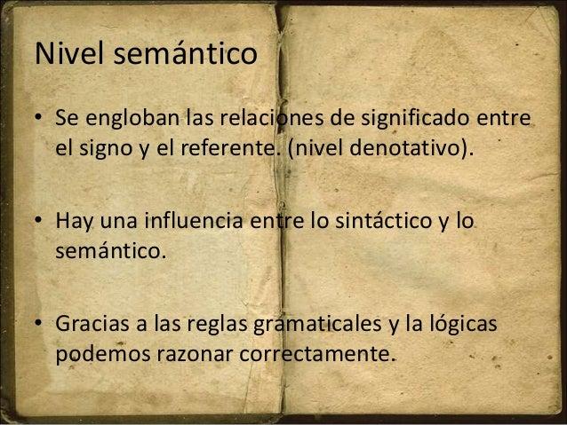 Nivel semántico • Se engloban las relaciones de significado entre el signo y el referente. (nivel denotativo). • Hay una i...