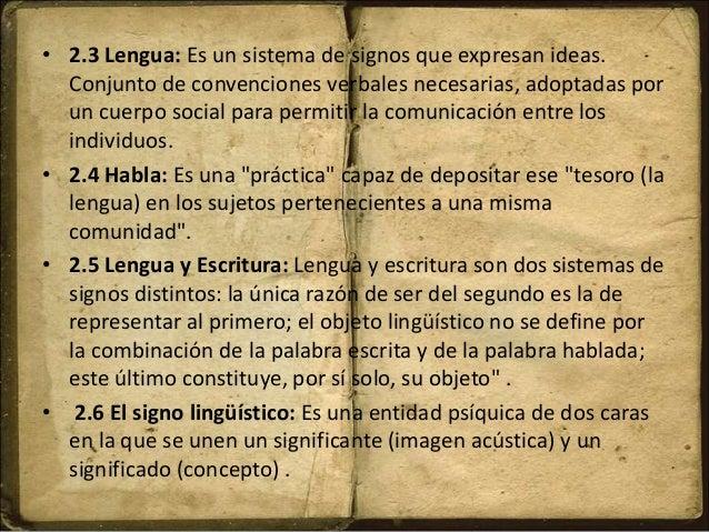 • 2.3 Lengua: Es un sistema de signos que expresan ideas. Conjunto de convenciones verbales necesarias, adoptadas por un c...