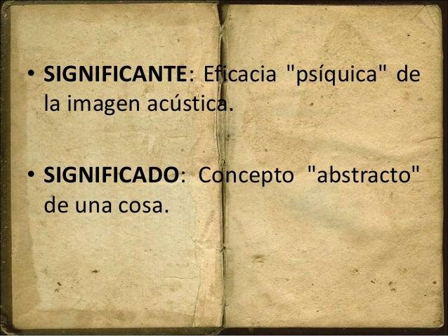 """• SIGNIFICANTE: Eficacia """"psíquica"""" de la imagen acústica. • SIGNIFICADO: Concepto """"abstracto"""" de una cosa."""