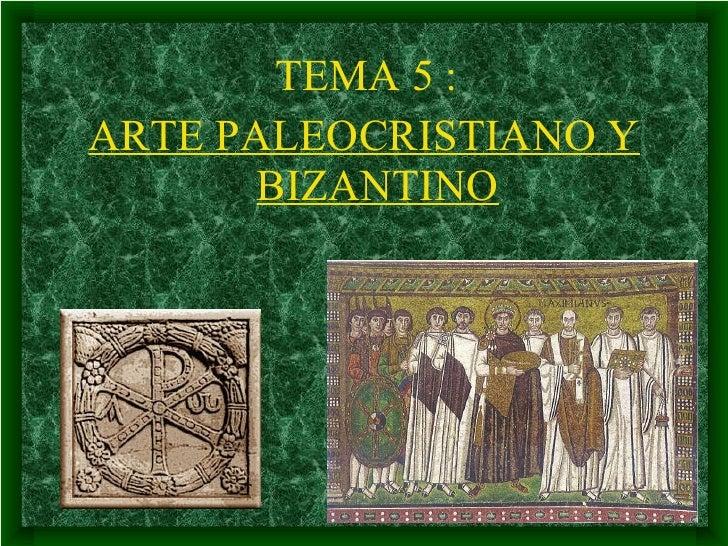 <ul><li>TEMA 5 :  </li></ul><ul><li>ARTE PALEOCRISTIANO Y BIZANTINO </li></ul>
