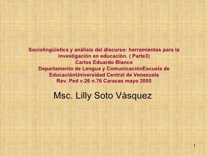 Sociolingüística y análisis del discurso: herramientas para la investigación en educaciòn.  ( Parte3) Carlos Eduardo Blanc...