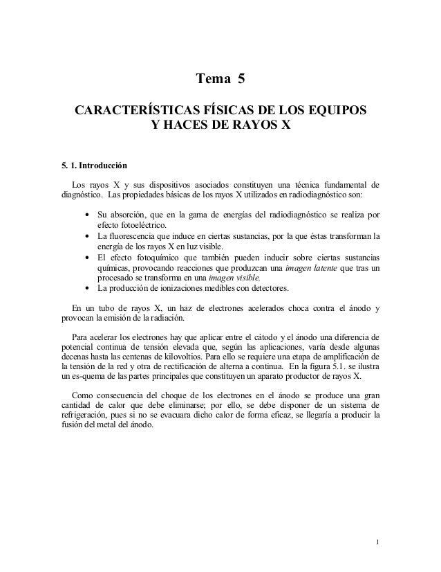 Tema 5 CARACTERÍSTICAS FÍSICAS DE LOS EQUIPOS Y HACES DE RAYOS X 5. 1. Introducción Los rayos X y sus dispositivos asociad...