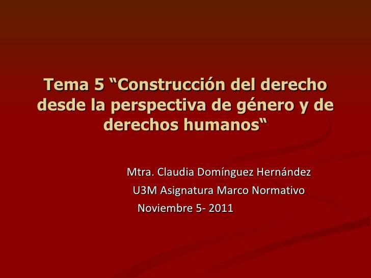 """Tema 5 """"Construcción del derecho desde la perspectiva de género y de derechos humanos"""" Mtra. Claudia Domínguez Hernández U..."""