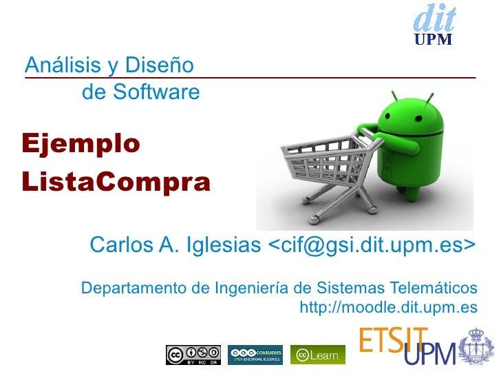 Análisis y Diseño      de SoftwareEjemploListaCompra      Carlos A. Iglesias <cif@gsi.dit.upm.es>     Departamento de Inge...