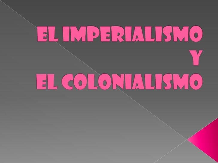 El imperialismo y el colonialismo<br />