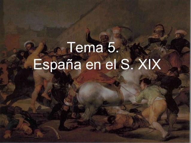 Tema 5. España en el S. XIX 1 Tema 5. España en el S. XIX