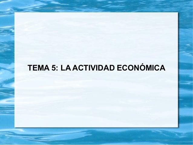 TEMA 5: LA ACTIVIDAD ECONÓMICA