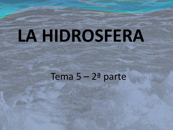 LA HIDROSFERA   Tema 5 – 2ª parte