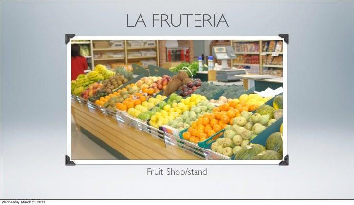 LA FRUTERIA                              Fruit Shop/standWednesday, March 23, 2011
