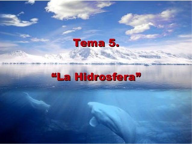 """Tema 5.Tema 5. """"""""La Hidrosfera""""La Hidrosfera"""""""