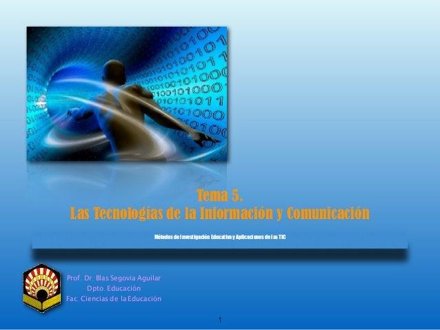 Prof. Dr. Blas Segovia Aguilar Dpto. Educación Fac. Ciencias de la Educación Tema 5. Las Tecnologías de la Información y C...