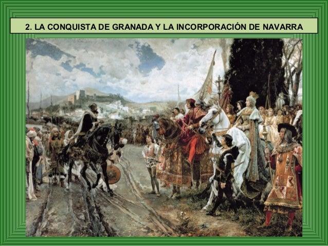 2. 1. La guerra de Granada (1481 – 1492)  El reino nazarita de Granada, nacido en 1246 por  el pacto entre Muhammad I y Fe...