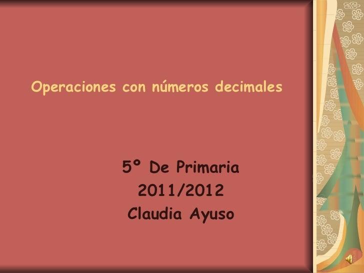 Operaciones con números decimales   5º De Primaria 2011/2012 Claudia Ayuso
