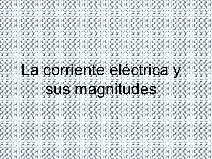La corriente eléctrica y sus magnitudes