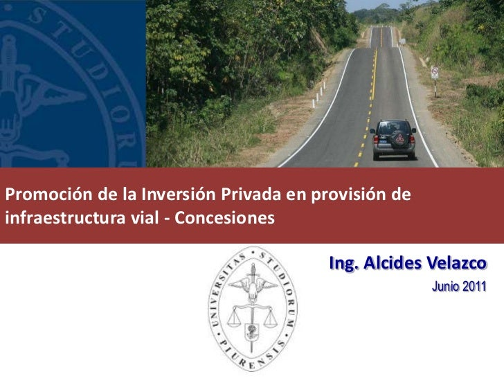 Promoción de la Inversión Privada en provisión deinfraestructura vial - Concesiones                                       ...
