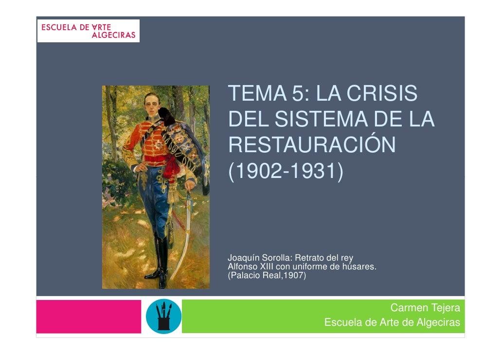 TEMA 5: LA CRISISDEL SISTEMA DE LARESTAURACIÓN(1902-1931)Joaquín Sorolla: Retrato del reyAlfonso XIII con uniforme de húsa...