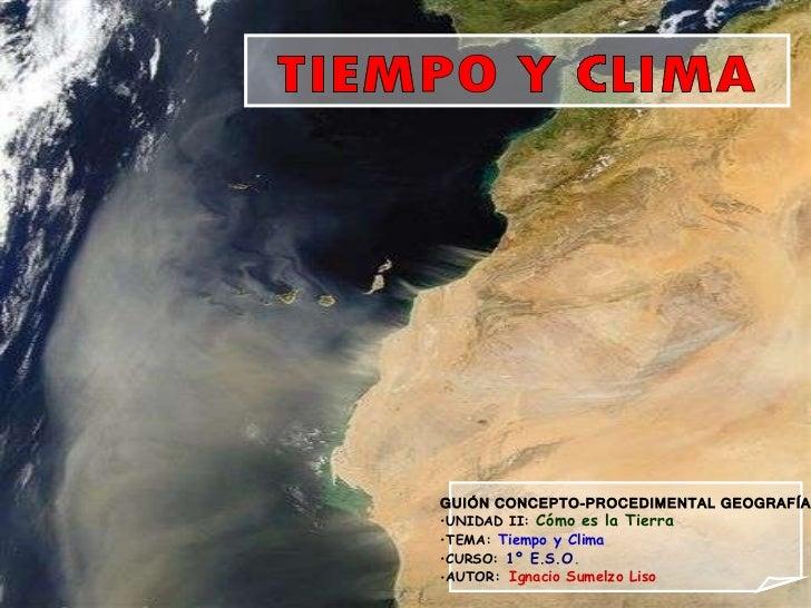 <ul><li>GUIÓN CONCEPTO-PROCEDIMENTAL GEOGRAFÍA </li></ul><ul><li>UNIDAD II:   Cómo es la Tierra </li></ul><ul><li>TEMA:   ...