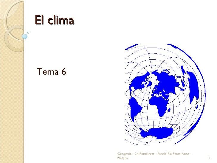 El clima Tema 6 Geografia - 2n Batxillerat - Escola Pia Santa Anna - Mataró