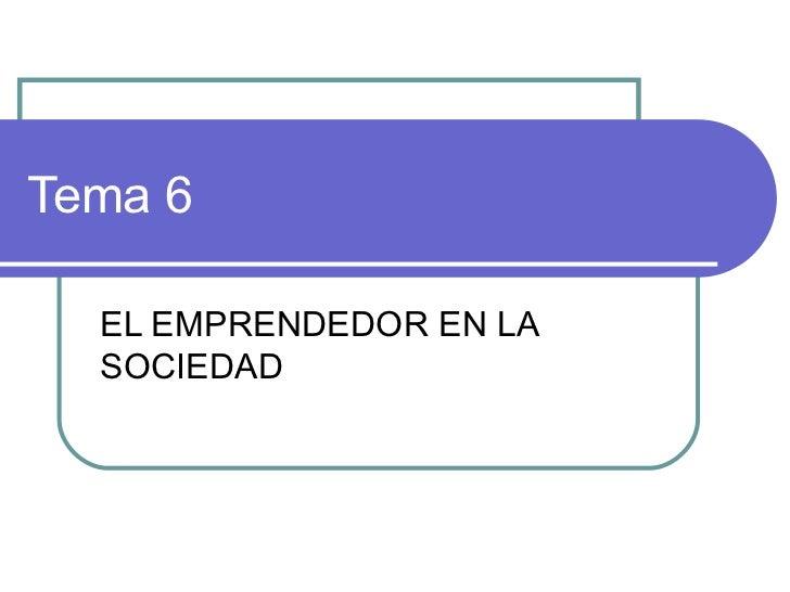 Tema 6 EL EMPRENDEDOR EN LA SOCIEDAD