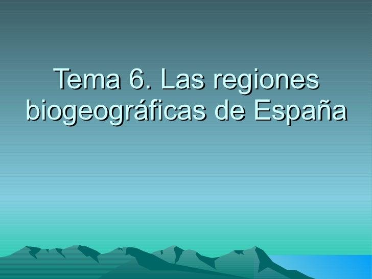 Tema 6. Las regiones biogeográficas de España