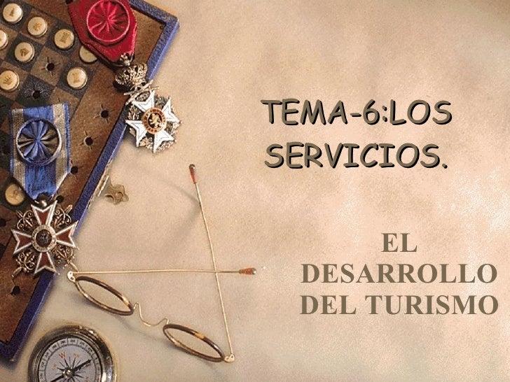 TEMA-6:LOS SERVICIOS. EL DESARROLLO DEL TURISMO