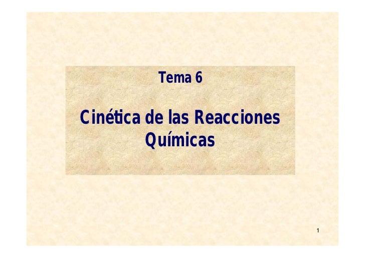Tema 6Cinética de las Reacciones         Químicas                             1