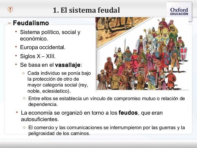 1. El sistema feudal– Feudalismo    Sistema político, social y     económico.– Haga clic para modificar el estilo de text...
