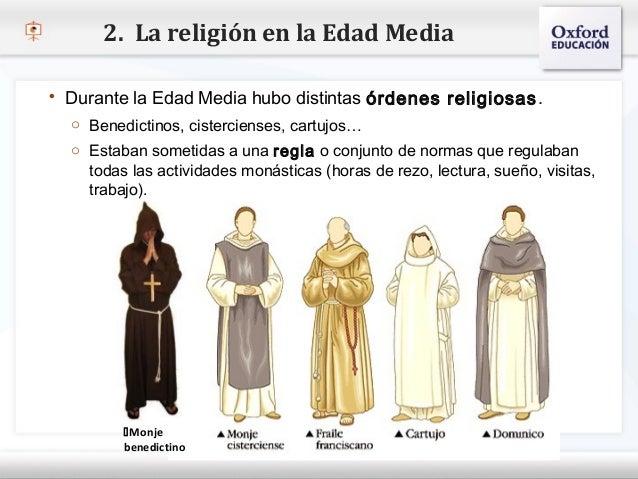 2. La religión en la Edad Media    Durante la Edad Media hubo distintas órdenes religiosas .      o Benedictinos, cisterc...
