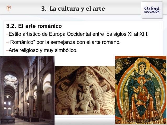 3. La cultura y el arte3.2. El arte románico–Estilo artístico de Europa Occidental entre los siglos XI al XIII.– Haga clic...
