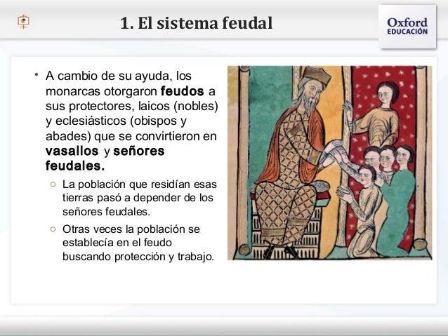 1. El sistema feudal   A cambio de su ayuda, los    monarcas otorgaron feudos a– Haga clic para modificar(nobles) de text...