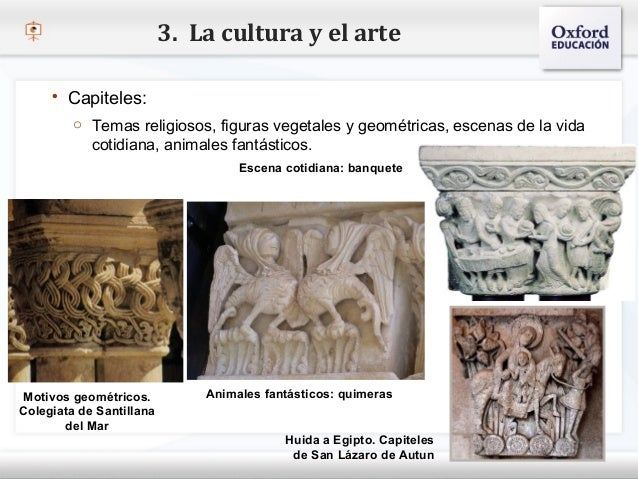 3. La cultura y el arte      Capiteles:         o Temas religiosos, figuras vegetales y geométricas, escenas de la vida– ...