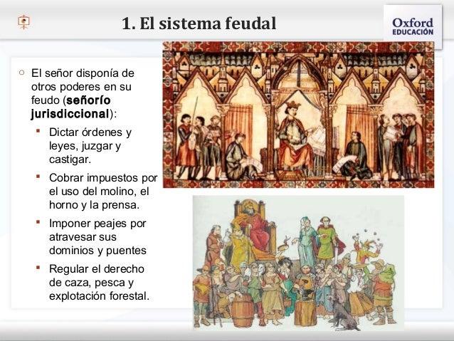 1. El sistema feudalo El señor disponía de  otros poderes en su– Haga (señorío modificar  feudo          clic para        ...