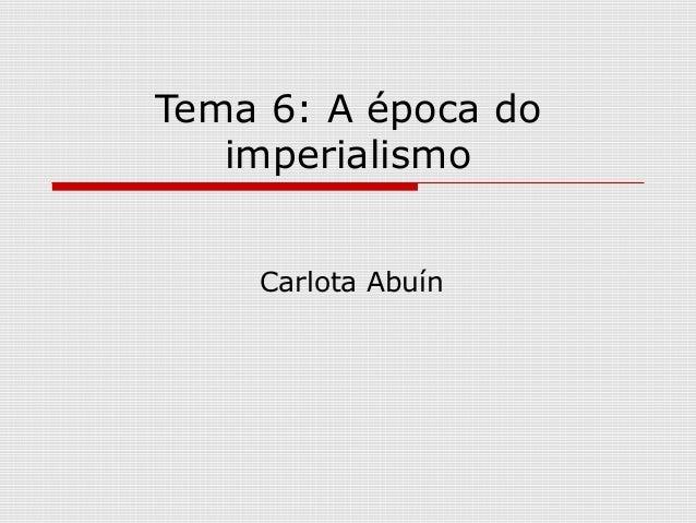Tema 6: A época do   imperialismo    Carlota Abuín
