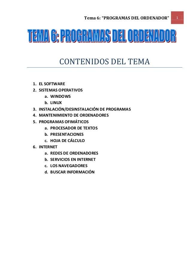"""Tema 6: """"PROGRAMAS DEL ORDENADOR""""   1           CONTENIDOS DEL TEMA1. EL SOFTWARE2. SISTEMAS OPERATIVOS      a. WINDOWS   ..."""