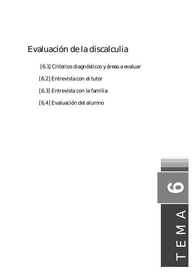 Evaluación de la discalculia [6.1] Criterios diagnósticos y áreas a evaluar [6.2] Entrevista con el tutor [6.3] Entrevista...