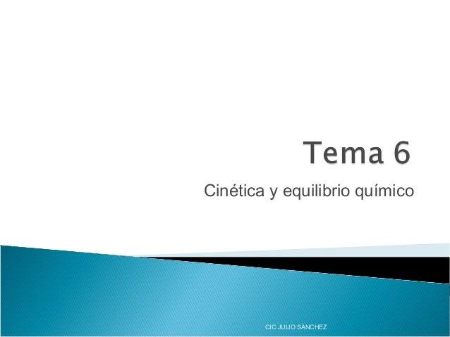Cinética y equilibrio químico  CIC JULIO SÁNCHEZ