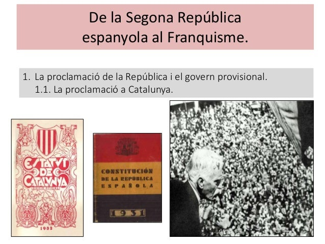 De la Segona República espanyola al Franquisme. 1. La proclamació de la República i el govern provisional. 1.1. La proclam...
