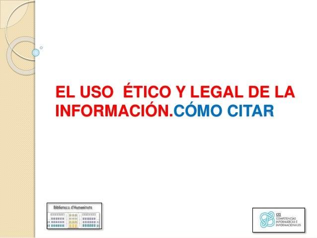 EL USO ÉTICO Y LEGAL DE LA INFORMACIÓN.CÓMO CITAR