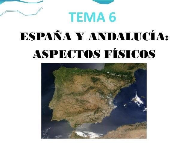 TEMA 6 ESPAÑA Y ANDALUCÍA: ASPECTOS FÍSICOS