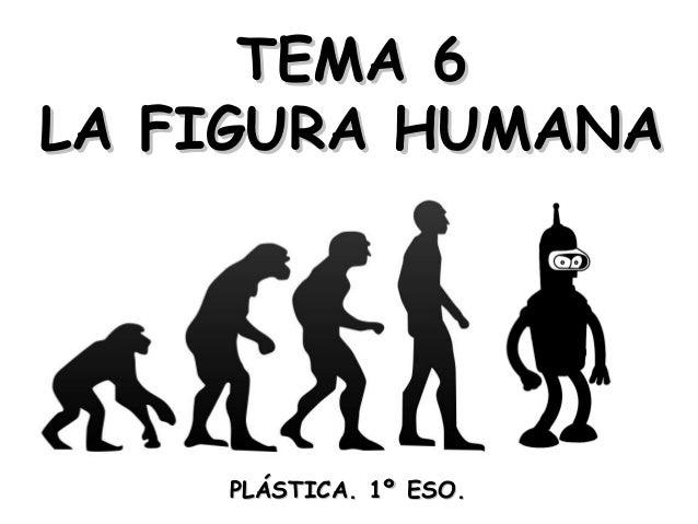 TEMA 6TEMA 6 LA FIGURA HUMANALA FIGURA HUMANA PLÁSTICA. 1º ESO.PLÁSTICA. 1º ESO.