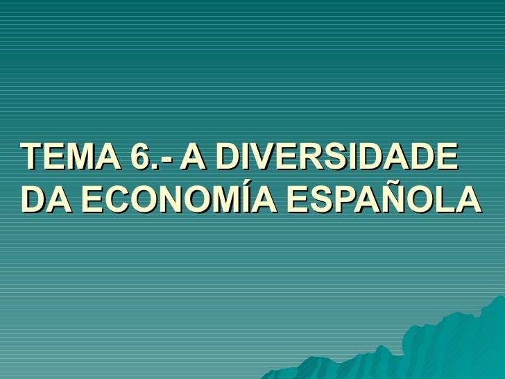 TEMA 6.- A DIVERSIDADEDA ECONOMÍA ESPAÑOLA