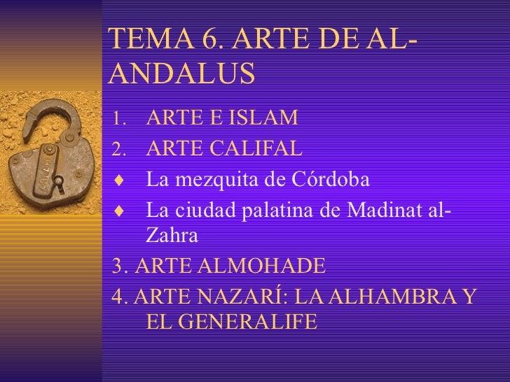 TEMA 6. ARTE DE AL-ANDALUS <ul><li>ARTE E ISLAM </li></ul><ul><li>ARTE CALIFAL </li></ul><ul><li>La mezquita de Córdoba </...