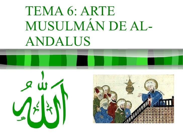 TEMA 6: ARTE MUSULMÁN DE AL-ANDALUS