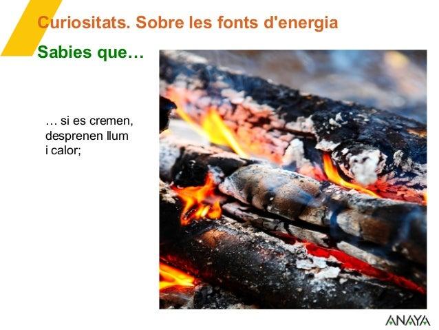 Curiositats. Sobre les fonts d'energia i, a partir d'aquestes, es poden fabricar combustibles com el biogàs, els biocombus...