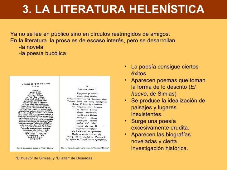 3. LA LITERATURA HELENÍSTICA <ul><li>Ya no se lee en público sino en círculos restringidos de amigos. </li></ul><ul><li>En...
