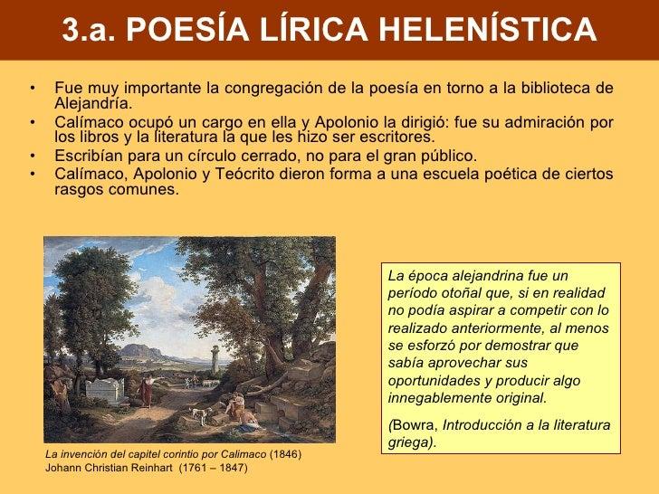 3.a. POESÍA LÍRICA HELENÍSTICA <ul><li>Fue muy importante la congregación de la poesía en torno a la biblioteca de Alejand...